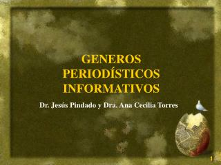 GENEROS PERIODÍSTICOS  INFORMATIVOS Dr. Jesús Pindado y Dra. Ana Cecilia Torres