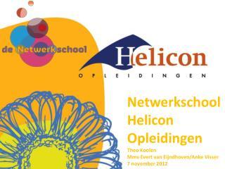 Netwerkschool Helicon Opleidingen  Theo Koolen Mmv  Evert van  Eijndhoven /Anke Visser