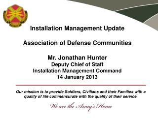 Installation  Management Update Association of Defense Communities Mr. Jonathan Hunter