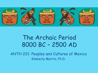 The  Archaic Period 8000  BC –  2500  AD