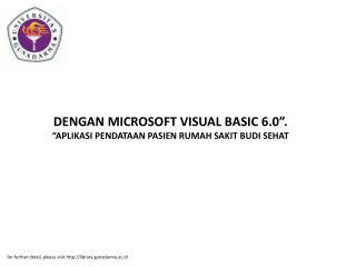 """DENGAN MICROSOFT VISUAL BASIC 6.0"""". """"APLIKASI PENDATAAN PASIEN RUMAH SAKIT BUDI SEHAT"""