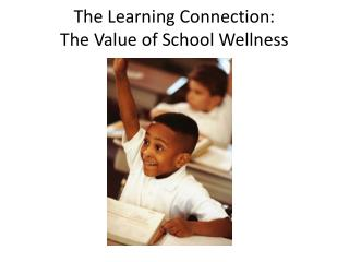 The Learning Connection:  The Value of School Wellness