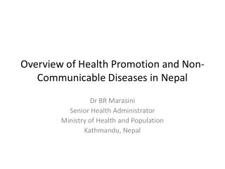Overview of Health  Promotion and  Non-Communicable Diseases in  Nepal