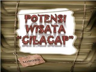 "POTENSI WISATA ""CILACAP"""