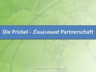 Die Prickel -  Louismont  Partnerschaft