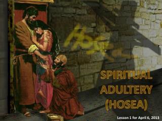 SPIRITUAL  ADULTERY  ( HOSEA )