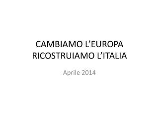 CAMBIAMO  L'EUROPA RICOSTRUIAMO L'ITALIA
