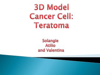 3D  M odel Cancer Cell : T eratoma