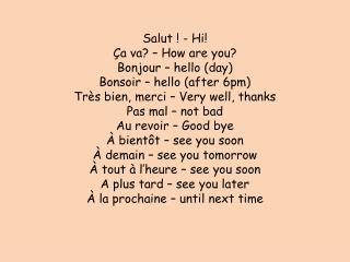 Salut  ! - Hi! Ça va ? –  How  are you? Bonjour – hello (day) Bonsoir – hello (after 6pm)