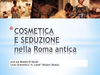 COSMETICA  E SEDUZIONE  nella Roma antica