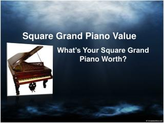 Square Grand Piano Value - What's Your Grand Piano Worth?
