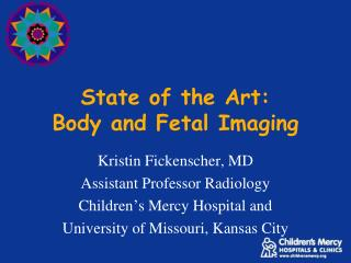 State of the Art: Body and Fetal Imaging