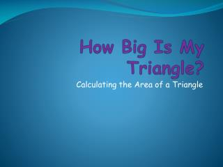 How Big Is My Triangle?
