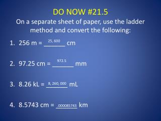 DO NOW #21.5 On a separate sheet of paper, use the ladder method and convert the following: