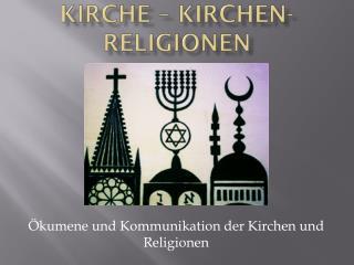 Kirche – Kirchen- Religionen