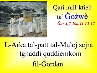 L- A rka tal-patt tal-Mulej sejra tgħaddi quddiemkom  fil-Ġordan.