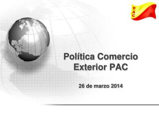 Política Comercio Exterior PAC 26 de marzo 2014