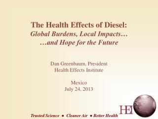 The Health Effects of Diesel: Global Burdens, Local Impacts… …and Hope for the Future