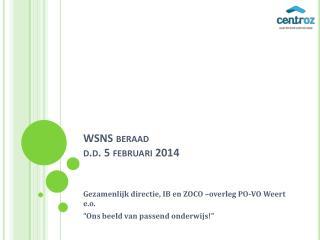 WSNS beraad  d.d.  5 februari 2014