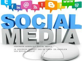 Iedereen gebruikt  social  media. Is iedereen bewust van de voor- en nadelen van  social  media?