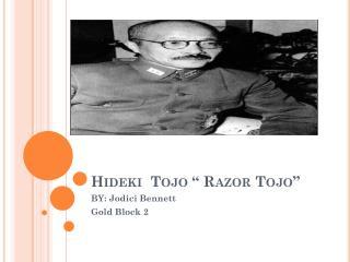 """Hideki  Tojo """" Razor Tojo"""""""