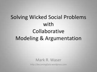 Solving Wicked  Social Problems with Collaborative  Modeling & Argumentation