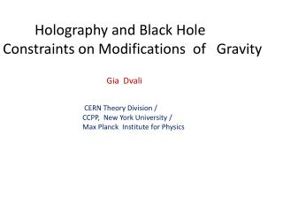 Holography and Black Hole   Constraints on Modifications  of   Gravity   Gia Dvali