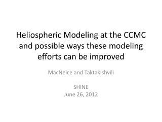 Heliospheric  Modeling at the CCMC and possible ways these modeling efforts can be improved