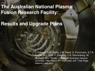 The Australian National Plasma Fusion Research Facility:   Results and Upgrade Plans