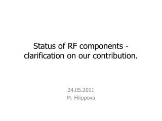 Status of RF components - clarification  on our  contribution.