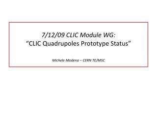 7/12/09 CLIC Module WG:   �CLIC  Quadrupoles  Prototype Status� Michele Modena � CERN TE/MSC