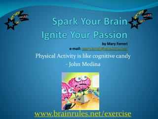 Spark Your Brain Ignite Your Passion by Mary  Ferreri e-mail:  mary.farrell@cms.k12.nc.us