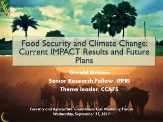 Gerald Nelson Senior Research Fellow, IFPRI Theme leader, CCAFS