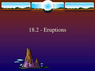 18.2 - Eruptions