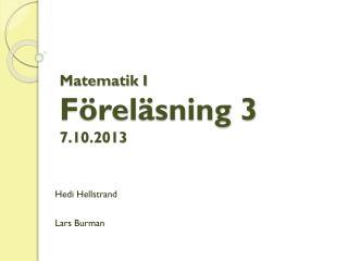 Matematik I Föreläsning 3 7 .10.2013