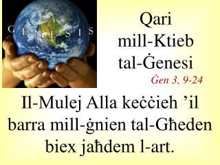 I l-Mulej Alla keċċieh 'il barra mill-ġnien tal-Għeden biex jaħdem l-art.