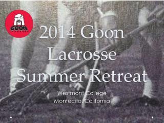 2014 Goon Lacrosse Summer Retreat