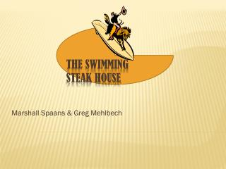 The Swimming  Steak House