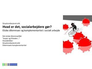 Situationsbestemt etik  Hvad er det, socialarbejdere gør?