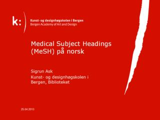 MeSH  =  Medical Subject Headings, utviklet av NLM I  MeSH  tesaurus er det snart 27 000  MeSH