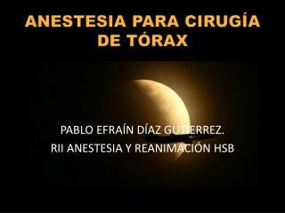 ANESTESIA PARA CIRUG�A DE T�RAX