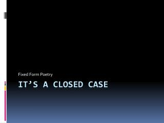It's A Closed Case