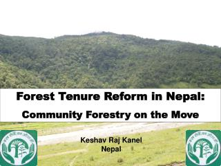 Forest Tenure Reform in Nepal: Community Forestry on the Move