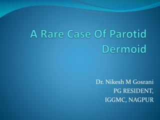 A Rare Case Of Parotid  Dermoid