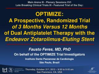 Fausto  Feres, MD,  PhD On behalf of the OPTIMIZE Trial Investigators