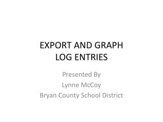 EXPORT AND GRAPH LOG ENTRIES