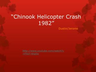 """Chinook Helicopter Crash 1982"""