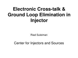 E lectronic Cross-talk & Ground Loop Elimination in Injector