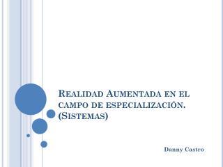 Realidad Aumentada en  el  campo de especialización . (Sistemas)