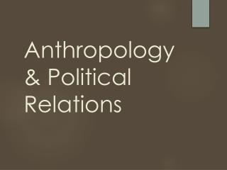 Anthropology & Political Relations